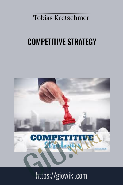 Competitive Strategy - Tobias Kretschmer
