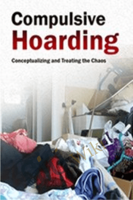 Compulsive Hoarding: Conceptualizing and Treating the Chaos - Pam Kaczmarek