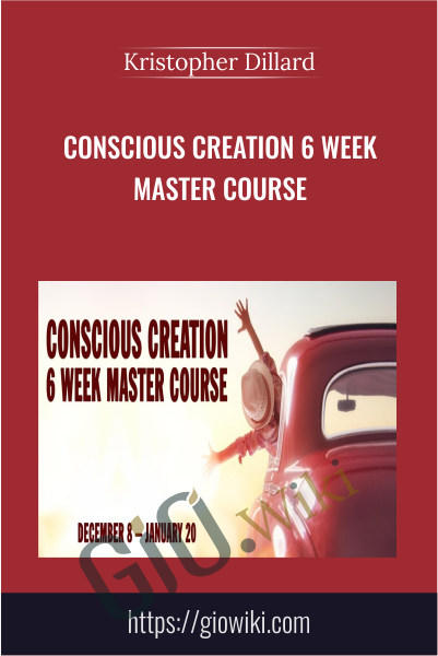 Conscious Creation 6 Week Master Course - Kristopher Dillard