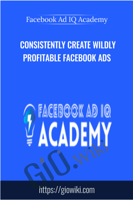 Consistently Create Wildly Profitable Facebook Ads - Facebook Ad IQ Academy