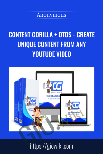 Content Gorilla + OTOs - Create Unique Content From ANY YouTube Video