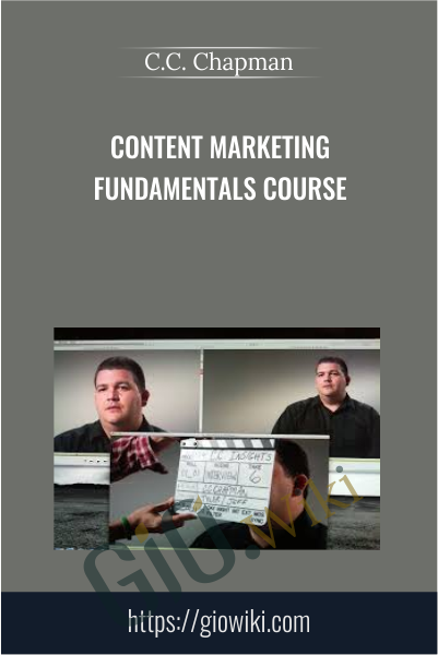 Content Marketing Fundamentals Course - C.C. Chapman