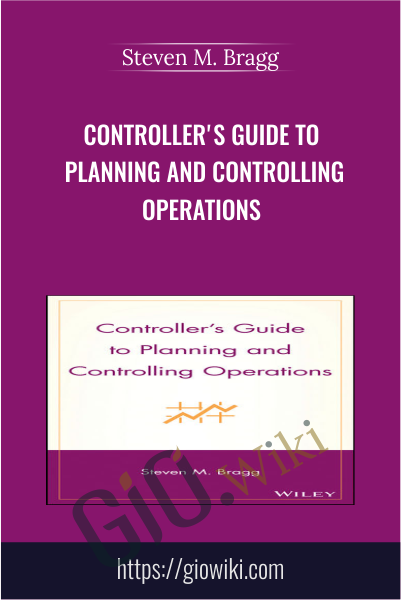 Controller's Guide to Planning and Controlling Operations - Steven M. Bragg