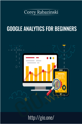 Google Analytics for Beginners – Corey Rabazinski