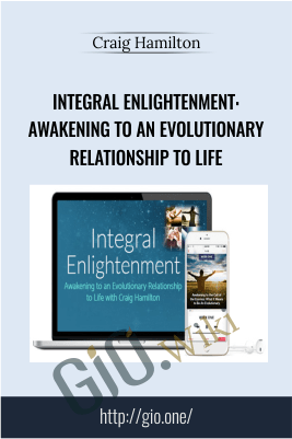 Integral Enlightenment: Awakening to an Evolutionary Relationship to Life - Craig Hamilton