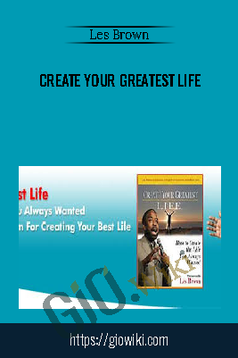 Create Your Greatest Life -  Les Brown