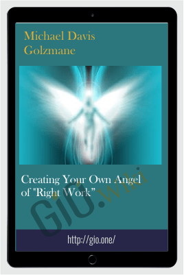 "Creating Your Own Angel of ""Right Work"" - Michael Davis Golzmane"