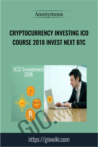 Cryptocurrency Investing ICO Course 2018 Invest Next BTC