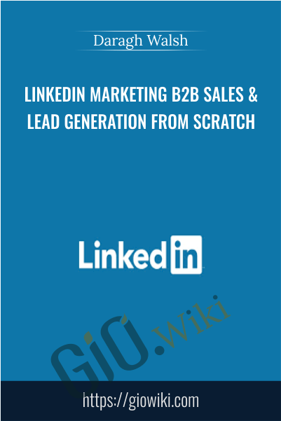 Linkedin Marketing B2B Sales & Lead Generation From Scratch - Daragh Walsh