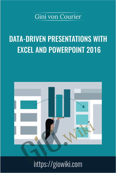 Data-Driven Presentations with Excel and PowerPoint 2016 - Gini von Courier