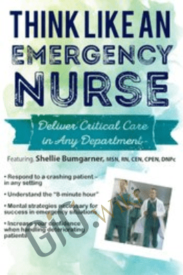 Think Like an Emergency Nurse: Deliver Critical Care in Any Department - Sean G. Smith