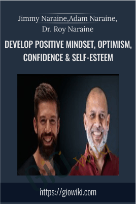 Develop Positive Mindset, Optimism, Confidence & Self-Esteem - Jimmy Naraine, Adam Naraine, Dr. Roy Naraine