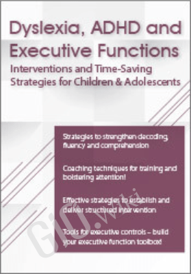 Dyslexia, ADHD and Executive Functions: Interventions to Improve Literacy and Learning in Children and Adolescents - Paula Moraine