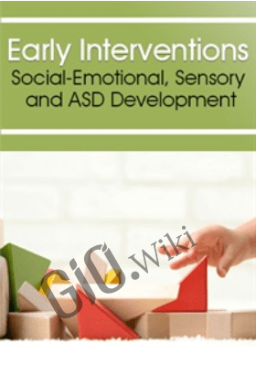 Early Interventions: Social-Emotional, Sensory & ASD Development - Karen Lea Hyche , Robbie Levy & Susan Hamre