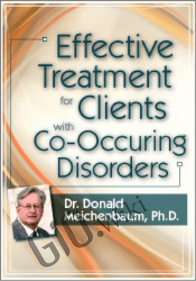 Effective Treatment for Clients with Co-Occurring Disorders - Donald Meichenbaum