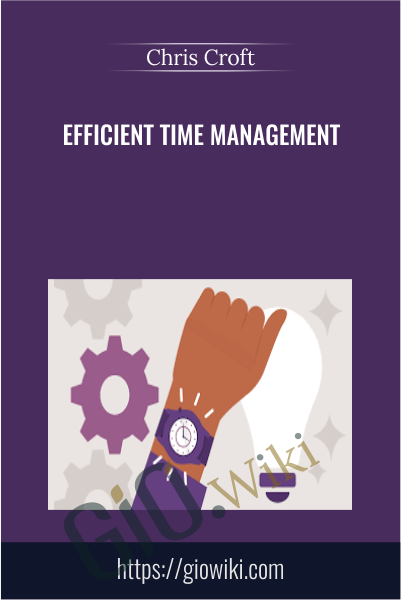 Efficient Time Management - Chris Croft