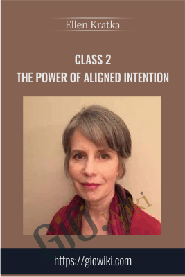 Class 2 - The Power of Aligned Intention - Ellen Kratka