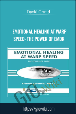 Emotional Healing at Warp Speed: The Power of EMDR - David Grand