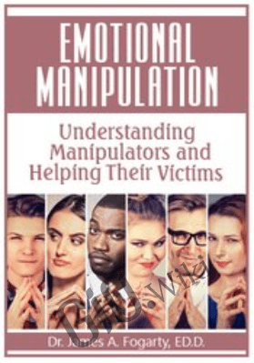 Emotional Manipulation: Understanding Manipulators and Helping Their Victims - James Fogarty