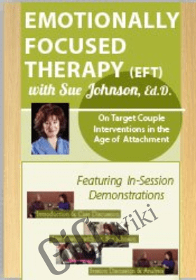 Emotionally Focused Therapy with Dr. Sue Johnson: On Target Couple Interventions in the Age of Attachment - Dr. Sue Johnson
