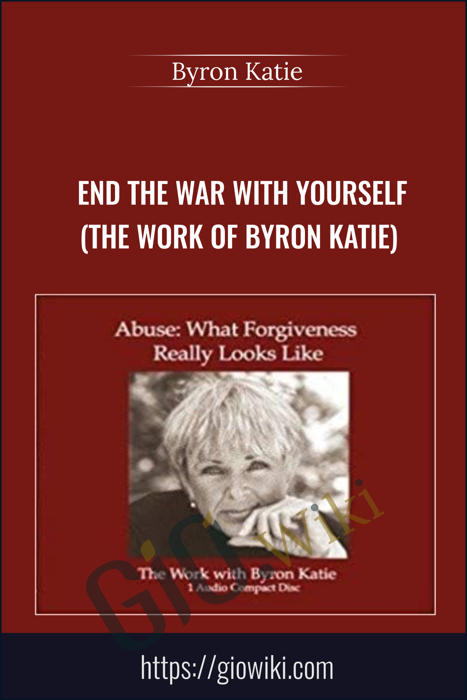 End the War with Yourself (The Work of Byron Katie) - Byron Katie