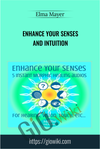 Enhance Your Senses And Intuition - Elma Mayer