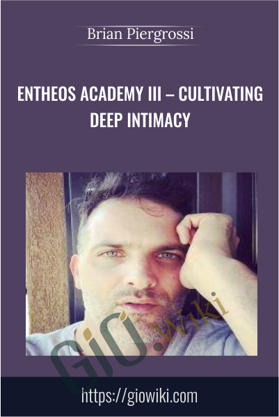 Entheos Academy III – Cultivating Deep Intimacy - Brian Piergrossi