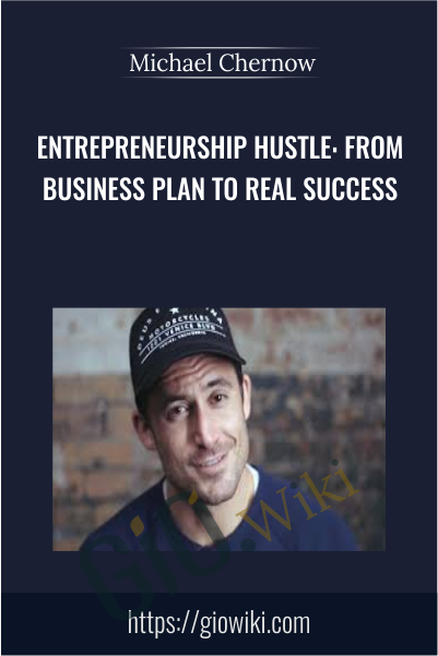 Entrepreneurship Hustle: From Business Plan to Real Success - Michael Chernow