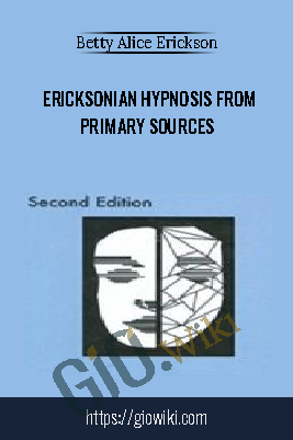 Ericksonian hypnosis from primary sources - Betty Alice Erickson
