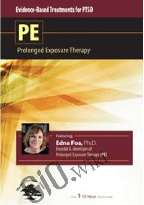 Evidence-Based Treatment for PTSD: Prolonged Exposure Therapy (PE) - Edna Foa