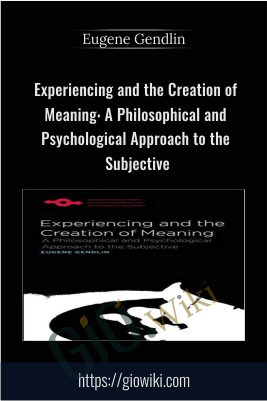 Experiencing and the Creation of Meaning: A Philosophical and Psychological Approach to the Subjective (Studies in Phenomenology and Existential Philosophy) - Eugene Gendlin