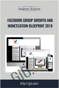 Facebook Group Growth and Monetization Blueprint 2019 – Andrew Kroeze