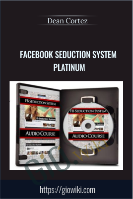 Facebook Seduction System Platinum - Dean Cortez
