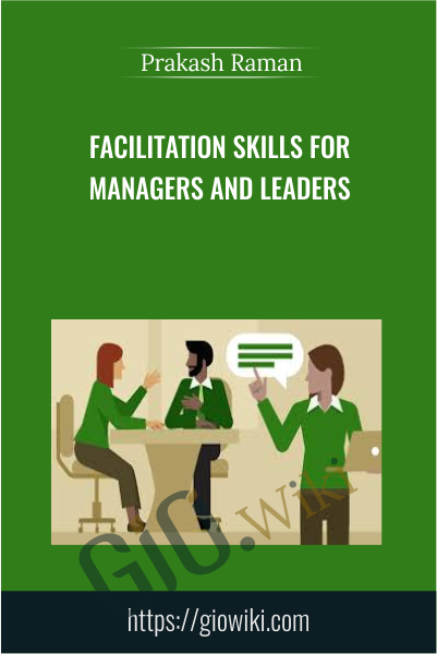 Facilitation Skills for Managers and Leaders - Prakash Raman