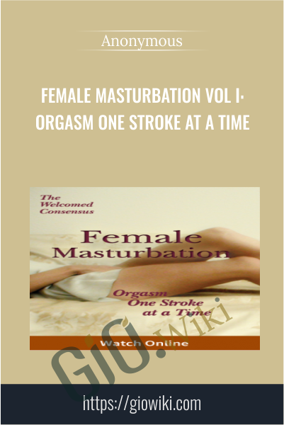 Female Masturbation Vol I: Orgasm One Stroke at a Time (Online Video)