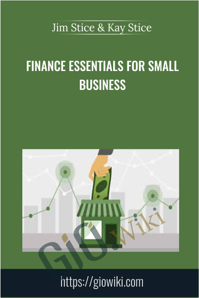 Finance Essentials for Small Business - Jim Stice & Kay Stice