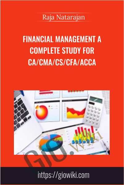Financial Management A Complete Study for CA/CMA/CS/CFA/ACCA - Raja Natarajan