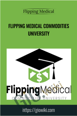 Flipping Medical Commodities University - Flipping Medical
