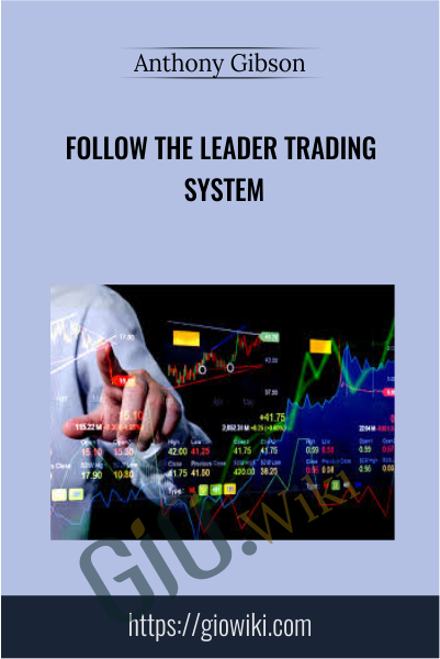 Follow the Leader Trading System - Anthony Gibson