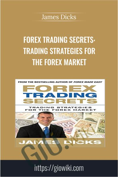 Forex Trading Secrets: Trading Strategies for the Forex Market - James Dicks