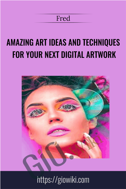 Amazing Art ideas and Techniques for your next digital artwork - Fred