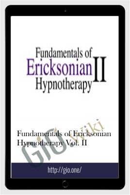 Fundamentals of Ericksonian Hypnotherapy Vol. II