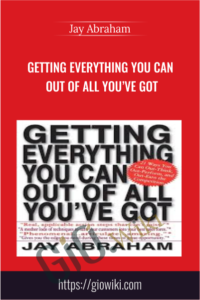 Getting Everything You Can Out of All You've Got - Jay Abraham