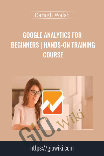 Google Analytics for Beginners | Hands-On Training Course - Daragh Walsh