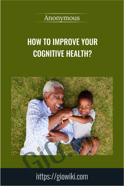 HOW TO Improve Your Cognitive Health?