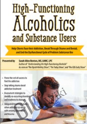 High-Functioning Alcoholics and Substance Users - Sarah Allen Benton