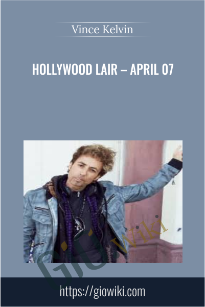 Hollywood Lair – April 07 - Vince Kelvin
