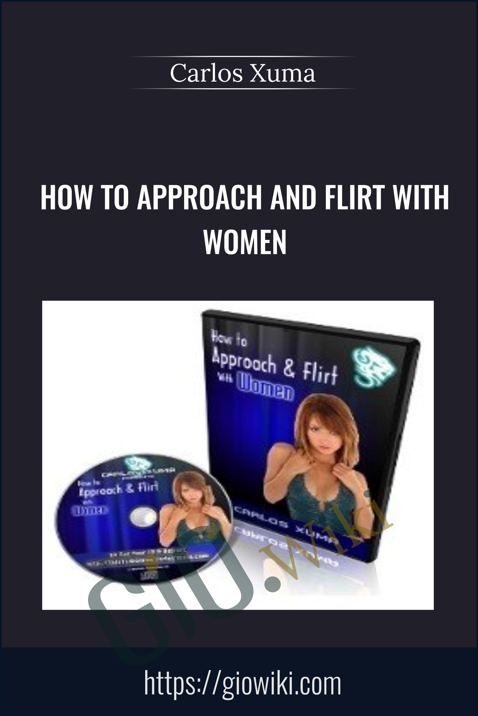 How To Approach and Flirt with Women - Carlos Xuma