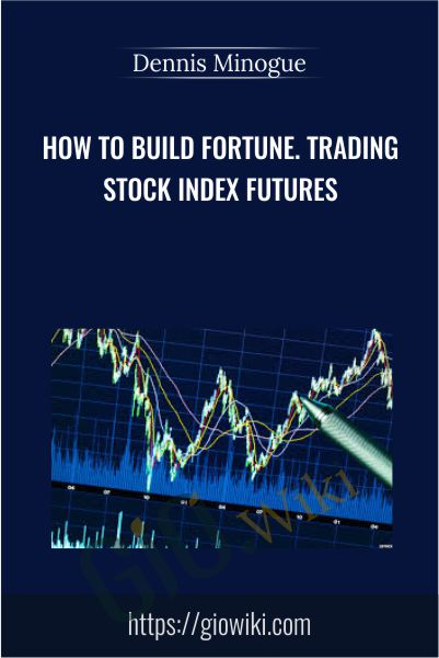 How To Build Fortune - Trading Stock Index Futures - Dennis Minogue