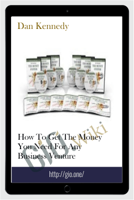 How To Get The Money You Need For Any Business Venture - Dan Kennedy